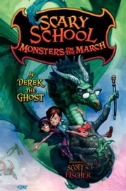 Scary School #2: Monsters on the March ebook by Derek the Ghost,Scott M. Fischer