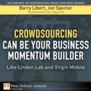 Crowdsourcing Can Be Your Business Momentum Builder - Like Linden Lab and Virgin Mobile ebook by Barry Libert,Jon Spector