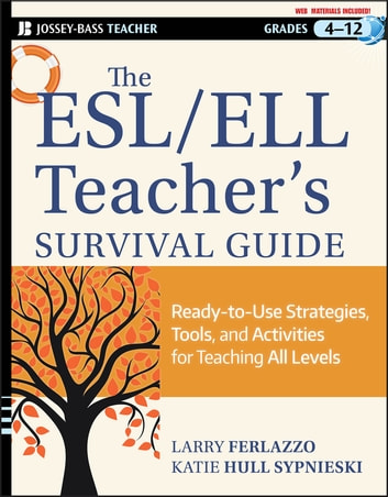 The ESL / ELL Teacher's Survival Guide - Ready-to-Use Strategies, Tools, and Activities for Teaching English Language Learners of All Levels ebook by Larry Ferlazzo,Katie Hull Sypnieski
