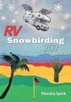 RV Snowbirding 101 ebook by Marsha Spink