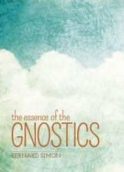The Essence of the Gnostics eBook by Bernard Simon