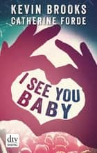 I see you Baby... - Roman ebook by Kevin Brooks, Uwe-Michael Gutzschhahn