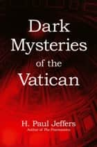 Dark Mysteries of the Vatican ebook by H.   Paul Jeffers