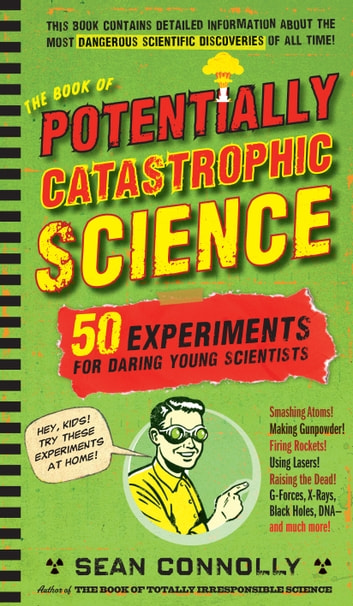 The Book of Potentially Catastrophic Science - 50 Experiments for Daring Young Scientists eBook by Sean Connolly