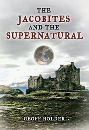 The Jacobites And The Supernatural ebook by Geoff Holder
