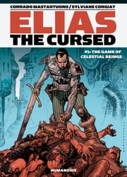 Elias The Cursed #1 : The Game of Celestial Beings - The Game of Celestial Beings ebook by Corrado Mastantuono,Sylviane Corgiat