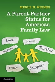 A Parent-Partner Status for American Family Law ebook by Weiner, Merle H.