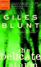 The Delicate Storm - A John Cardinal Mystery ebook by Giles Blunt