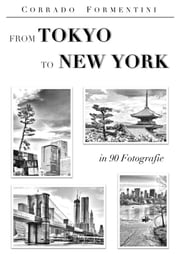 From Tokyo to New York in 90 Fotografie ebook by Corrado Formentini
