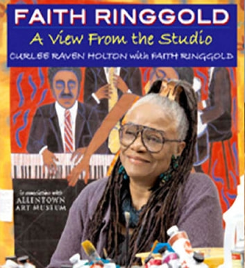 Faith Ringgold - A View from the Studio ebook by Faith Ringgold,Curlee Raven Holton