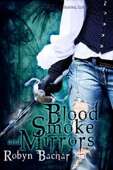 Blood, Smoke and Mirrors ebook by Robyn Bachar