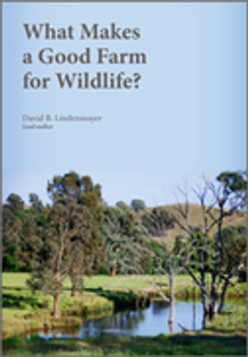 What Makes a Good Farm for Wildlife? ebook by David B Lindenmayer