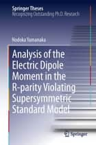 Analysis of the Electric Dipole Moment in the R-parity Violating Supersymmetric Standard Model ebook by Nodoka Yamanaka