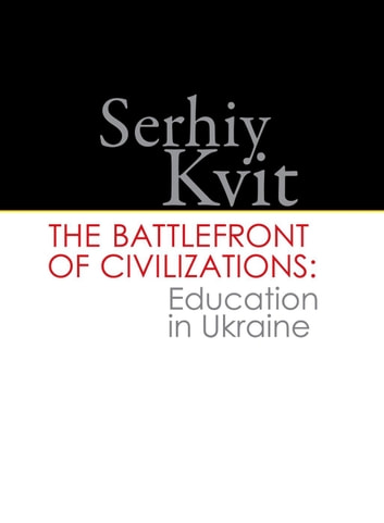 The Battlefront of Civilizations: Education in Ukraine ebook by Serhiy Kvit