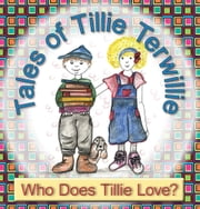 Tales of Tillie Terwillie - Who Does Tillie Love? ebook by Mary Kay Larson