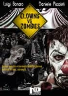 Clowns Vs Zombies ebook by Daniele Picciuti, Luigi Bonaro