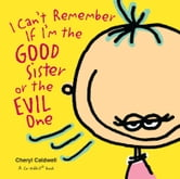 I Can't Remember If I'm the Good Sister or the Evil One ebook by Cheryl Caldwell