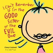 I Can't Remember If I'm the Good Sister or the Evil One ebook by Cheryl Caldwell,Co-edikit