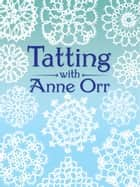 Tatting with Anne Orr ebook by Anne Orr