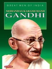 Great Men Of India - Mohandas Karamchand Gandhi ebook by Dipali Singh