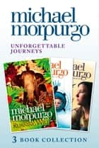 Unforgettable Journeys: Alone on a Wide, Wide Sea, Running Wild and Dear Olly ebook by Michael Morpurgo
