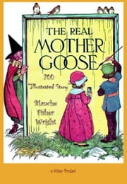 "The Real Mother Goose - ""200 Illustrated Story"" ebook by Blanche Fisher Wright"