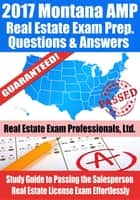 2017 Montana AMP Real Estate Exam Prep Questions, Answers & Explanations: Study Guide to Passing the Salesperson Real Estate License Exam Effortlessly ebook by Real Estate Exam Professionals Ltd.