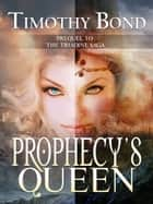 Prophecy's Queen ebook door Timothy Bond