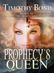 Prophecy's Queen - An Epic Fantasy 電子書籍 by Timothy Bond
