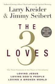 The 3 Loves - The 3 Passions at the Heart of Christianity ebook by Larry Kreider,Jimmy Seibert