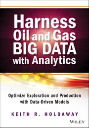 Harness Oil and Gas Big Data with Analytics - Optimize Exploration and Production with Data-Driven Models ebook by Keith R. Holdaway