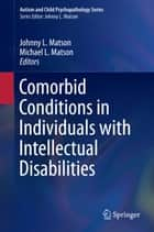 Comorbid Conditions in Individuals with Intellectual Disabilities ebook by Johnny L. Matson,Michael L. Matson