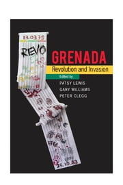 Grenada - Revolution and Invasion ebook by Patsy Lewis,Gary Williams,Peter Clegg