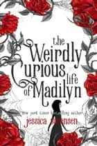 The Weirdly Curious Life of Madilyn - My Weirdly Curious Life, #1 ebook by Jessica Sorensen