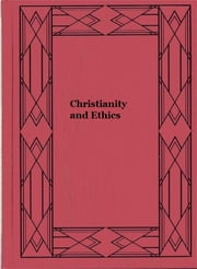 Christianity and Ethics ebook by Archibald B. C. Alexander