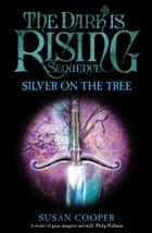 Silver On The Tree ebook by Susan Cooper