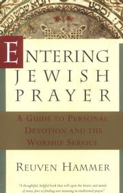 Entering Jewish Prayer - A Guide to Personal Devotion and the Worship Service ebook by Reuven Hammer