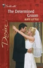 The Determined Groom ebook by Kate Little