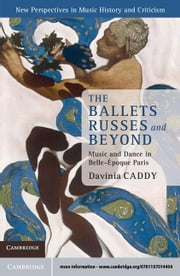 The Ballets Russes and Beyond: Music and Dance in Belle-Epoque Paris ebook by Caddy, Davinia