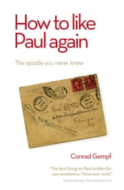 How to Like Paul Again - The Apostle you Never Knew ebook by Conrad Gempf