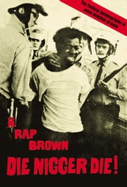 Die Nigger Die! - A Political Autobiography of Jamil Abdullah al-Amin ebook by H. Rap Brown (Jamil Abdullah Al-Amin)