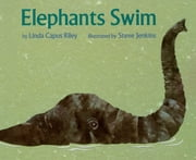 Elephants Swim ebook by Steve Jenkins,Linda Capus Riley