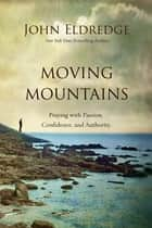 Moving Mountains ebook by John Eldredge
