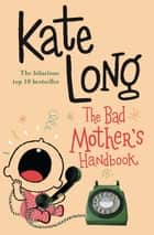 The Bad Mother's Handbook ebook by Kate Long