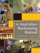 The Australian Beekeeping Manual ebook by Robert Owen
