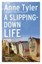 A Slipping Down Life ebook by Anne Tyler