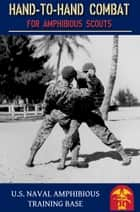 Hand to Hand Combat for Amphibious Scouts - US Navy (1945) ebook by U.S. Navy