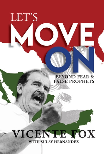 Let's Move On - Beyond Fear & False Prophets ebook by Vicente Fox,Sulay Hernandez