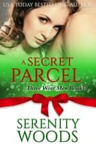 A Secret Parcel - Three Wise Men, #3 ebook by Serenity Woods