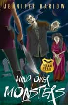 Mind Over Monsters ebook by Jennifer Harlow